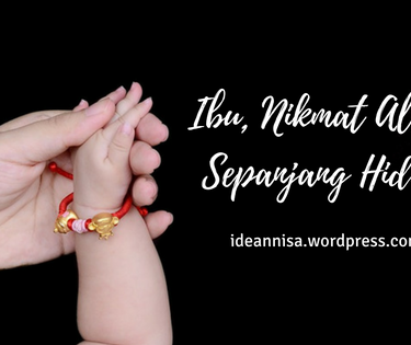 Ibu, Nikmat Allah Sepanjang Hidup