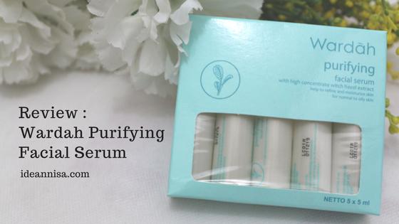 Review : Wardah Purifying Facial Serum (Untuk Kulit Wajah Berminyak)