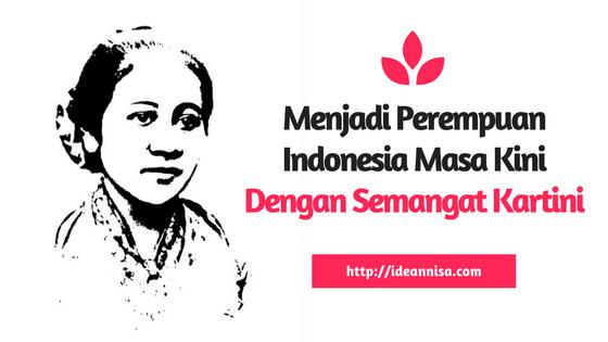 Menjadi Perempuan Indonesia Masa Kini dengan Semangat Kartini